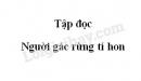 Soạn bài Người gác rừng tí hon trang 124 SGK Tiếng Việt 5 tập 1
