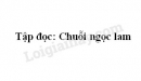 Soạn bài Chuỗi ngọc lam trang trang 134 SGK Tiếng Việt 5 tập 1