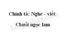 Chính tả: Nghe - viết: Chuỗi ngọc lam trang 136 SGK Tiếng Việt 5 tập 1
