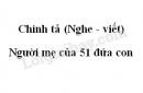 Chính tả (Nghe - viết): Người mẹ của 51 đứa con trang 165 SGK Tiếng Việt 5 tập 1