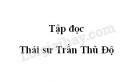 Soạn bài Thái sư Trần Thủ Độ trang 15 SGK Tiếng Việt 5 tập 2