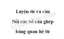 Luyện từ và câu: Nối các vế câu ghép bằng quan hệ từ trang 32 SGK Tiếng Việt 5 tập 2
