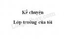 Kể chuyện: Lớp trưởng lớp tôi trang 112 SGK Tiếng Việt 5 tập 2