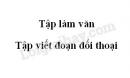 Tập làm văn: Tập viết đoạn đối thoại trang 113 SGK Tiếng Việt 5 tập 2