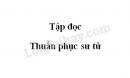 Soạn bài Thuần phục sư tử trang 117 SGK Tiếng Việt 5 tập 2