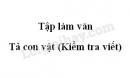 Tập làm văn: Tả con vật (Kiểm tra viết) trang 125 SGK Tiếng Việt 5 tập 2