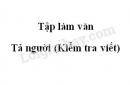 Tập làm văn: Tả người (Kiểm tra viết) trang 152 SGK Tiếng Việt 5 tập 2