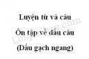 Luyện từ và câu: Ôn tập về dấu câu (Dấu gạch ngang) trang 159 SGK Tiếng Việt 5 tập 2