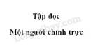 Soạn bài: Một người chính trực trang 36 SGK Tiếng Việt 4 tập 1