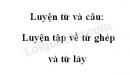 Luyện từ và câu: Luyện tập về từ ghép và từ láy trang 43 SGK Tiếng Việt 4 tập 1
