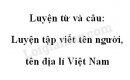 Luyện từ và câu: Luyện tập viết tên người, tên địa lí Việt Nam trang 74 SGK Tiếng Việt 4 tập 1