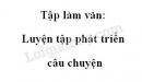Tập làm văn: Luyện tập phát triển câu chuyện trang 75 SGK Tiếng Việt 4 tập 1