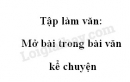 Tập làm văn: Mở bài trong bài văn kể chuyện trang 112 SGK Tiếng Việt 4 tập 1