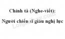 Chính tả: Người chiến sĩ giàu nghị lực trang 116 SGK Tiếng Việt 4 tập 1