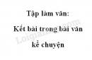 Tập làm văn: Kết bài trong bài văn kể chuyện trang 122 SGK Tiếng Việt 4 tập 1