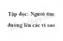 Soạn bài: Người tìm đường lên các vì sao trang 125 SGK Tiếng Việt 4 tập 1