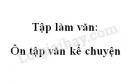 Tập làm văn: Ôn tập văn kể chuyện trang 132 SGK Tiếng Việt 4 tập 1