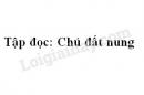 Soạn bài: Chú đất nung trang 134 SGK Tiếng Việt 4 tập 1
