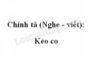 Chính tả: Kéo co trang 156 SGK Tiếng Việt 4 tập 1