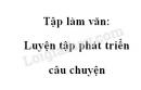 Tập làm văn: Luyện tập phát triển câu chuyện trang 91 SGK Tiếng Việt 4 tập 1