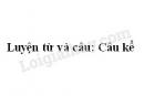 Luyện từ và câu: Câu kể trang 161 SGK Tiếng Việt 4 tập 1