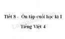Tiết 8 - Ôn tập cuối học kì I trang 177 SGK Tiếng Việt 4 tập 1