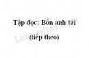 Soạn bài: Bốn anh tài (tiếp theo) trang 13 SGK Tiếng Việt 4 tập 2