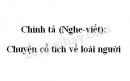 Chính tả: Chuyện cổ tích về loài người trang 22 SGK Tiếng Việt 4 tập 2