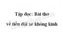 Soạn bài: Bài thơ về tiểu đội xe không kính trang 71 SGK Tiếng Việt 4 tập 2