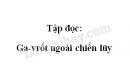 Soạn bài: Ga-vrốt ngoài chiến lũy trang 80 SGK Tiếng Việt 4 tập 2