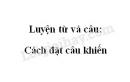 Luyện từ và câu: Cách đặt câu khiến trang 92 SGK Tiếng Việt 4 tập 2