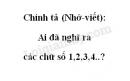 Chính tả (Nghe-viết): Ai đã nghĩ ra các chữ số 1,2,3,4..? trang 103 SGK Tiếng Việt 4 tập 2