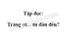Soạn bài: Trăng ơi...từ đâu đến? trang 107 SGK Tiếng Việt 4 tập 2