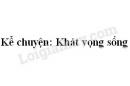 Kể chuyện: Khát vọng sống trang 136 SGK Tiếng Việt tập 2