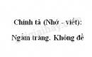 Chính tả (Nghe - viết): Ngắm trăng, Không đề trang 144 SGK Tiếng Việt tập 2