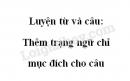 Luyện từ và câu: Thêm trạng ngữ chỉ mục đích cho câu trang 150 SGK Tiếng Việt tập 2