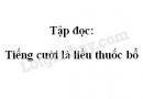 Soạn bài :Tiếng cười là liều thuốc bổ trang 153 SGK Tiếng Việt tập 2