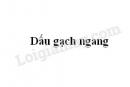 Soạn bài Dấu gạch ngang trang 129 SGK Ngữ văn 7