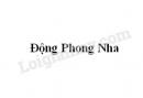 Soạn bài Động Phong Nha