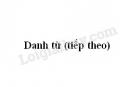 Soạn bài Danh từ (tiếp theo) trang 108 SGK Ngữ văn 6 tập 1