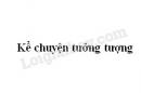 Soạn bài Kể chuyện tưởng tượng trang 130 SGK Ngữ văn 6 tập 1