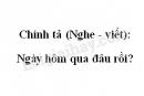 Chính tả (Nghe - viết): Ngày hôm qua đâu rồi? trang 11 SGK Tiếng Việt 2 tập 1