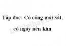 Soạn bài Tập đọc: Có công mài sắt, có ngày nên kim trang 4 SGK Tiếng Việt 2 tập 1