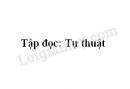 Soạn bài Tập đọc: Tự thuật trang 7 SGK Tiếng Việt 2 tập 1