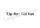 Soạn bài Tập đọc: Gọi bạn trang 28 SGK Tiếng Việt 2 tập 1