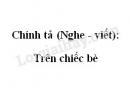 Chính tả (Nghe - viết): Trên chiếc bè trang 37 SGK Tiếng Việt 2 tập 1