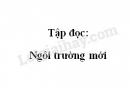 Soạn bài Tập đọc: Ngôi trường mới trang 50 SGK Tiếng Việt 2 tập 1
