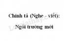 Chính tả (Nghe - viết): Ngôi trường mới trang 54 SGK Tiếng Việt 2 tập 1