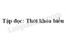 Soạn bài Tập đọc: Thời khóa biểu trang 58 SGK Tiếng Việt 2 tập 1