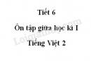 Tiết 6 - Ôn tập giữa học kì I trang 73 SGK Tiếng Việt 2 tập 1